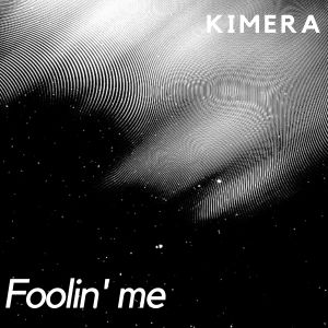 Album Foolin' Me from Kimera