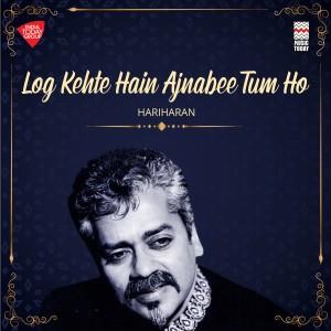 Album Log Kehte Hain Ajnabee Tum Ho from Hariharan