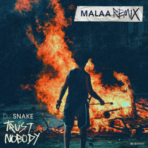 Album Trust Nobody (Malaa Remix) from DJ Snake
