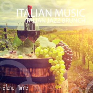 Album Italian Music (Italian Jazz Brunch, Italian Romantic Jazz, Ti Amo Italia (All the Greatest Italian Jazz Just for You)) from Elena Torne