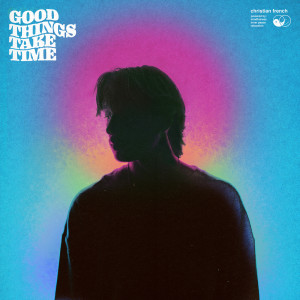 Listen to good things take time song with lyrics from Christian French