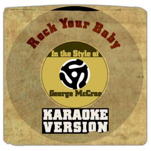 Karaoke - Ameritz的專輯Rock Your Baby (In the Style of George Mccrae) [Karaoke Version] - Single