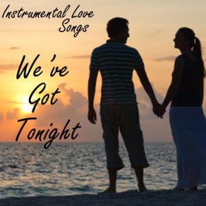 Album Instrumental Love Songs - We've Got Tonight - Love Songs from Instrumental Love Songs