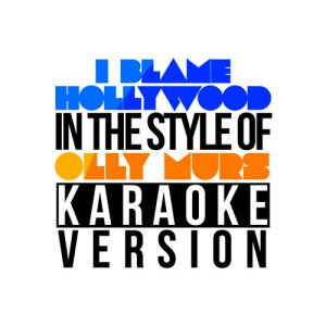 Karaoke - Ameritz的專輯I Blame Hollywood (In the Style of Olly Murs) [Karaoke Version] - Single