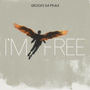 Album I'm Free from Groove Da Praia