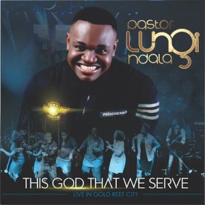 Album This God That We Serve from Pastor Lungi Ndala