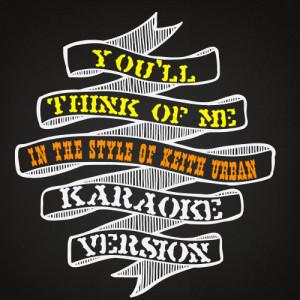Karaoke - Ameritz的專輯You'll Think of Me (In the Style of Keith Urban) [Karaoke Version] - Single