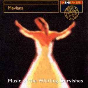Album Mevlana: Music Of The Whirling Dervishes from Istanbul Sema Group Mevlevi Music Board