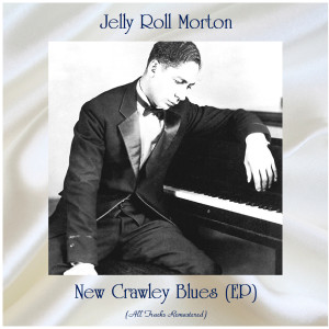 Album New Crawley Blues (EP) (All Tracks Remastered) from Jelly Roll Morton