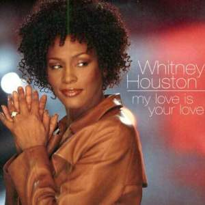 Listen to My Love Is Your Love song with lyrics from Whitney Houston