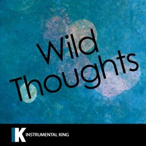 Instrumental King的專輯Wild Thoughts (In the Style of DJ Khaled feat. Rihanna & Bryson Tiller) [Karaoke Version]