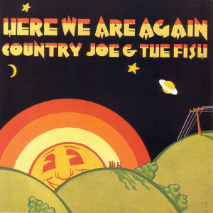 Here We Are Again 2006 Country Joe & The Fish