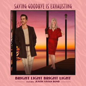 Bright Light Bright Light的專輯Saying Goodbye is Exhausting