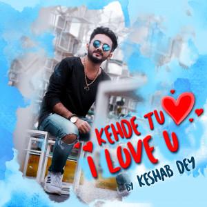 Album Kehde Tu I Love U from Keshab Dey