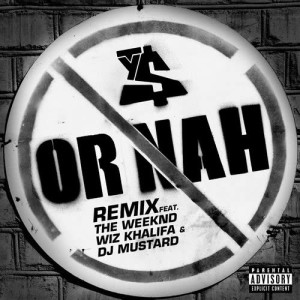 Listen to Or Nah (feat. The Weeknd, Wiz Khalifa and DJ Mustard) (Remix explicit) song with lyrics from Ty Dolla $ign