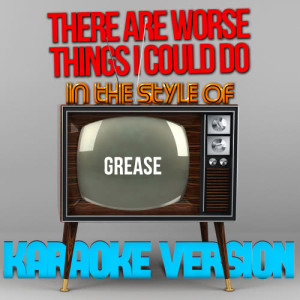 Karaoke - Ameritz的專輯There Are Worse Things I Could Do (In the Style of Grease) [Karaoke Version] - Single
