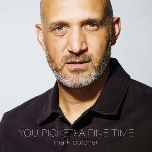 Album You Picked A Fine Time from Mark Butcher