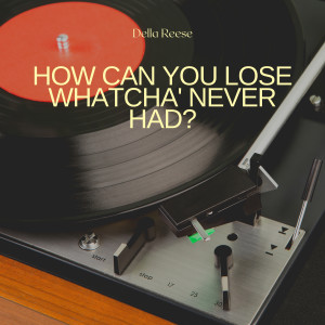 Album How Can You Lose Whatcha' Never Had? from Della Reese