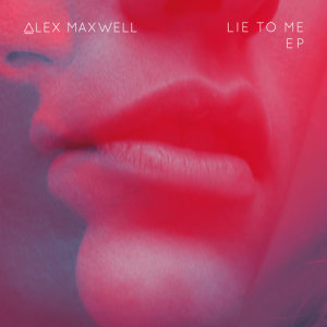 Album Lie to Me EP from Alex Maxwell