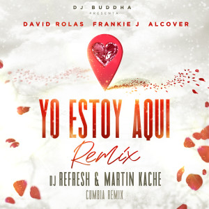 Frankie J的專輯Yo Estoy Aqui (feat. Alcover & Dj Buddha) [Cumbia Remix]