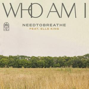 Album Who Am I (feat. Elle King) from NEEDTOBREATHE