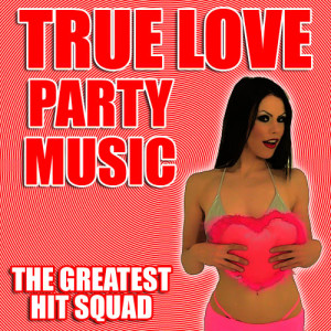 The Greatest Hit Squad的專輯True Love Party Music