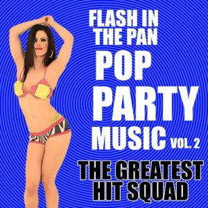 The Greatest Hit Squad的專輯Flash in the Pan Pop Party Music Vol. 2