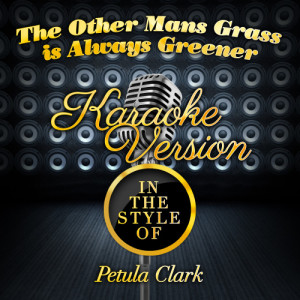 Karaoke - Ameritz的專輯The Other Mans Grass Is Always Greener (In the Style of Petula Clark) [Karaoke Version] - Single