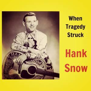 Album When Tragedy Struck from Hank Snow