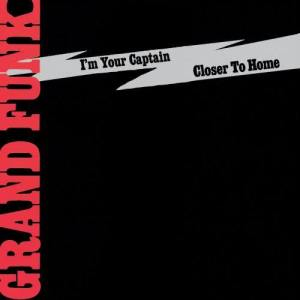 Album I'm Your Captain/Closer To Home from Grand Funk Railroad