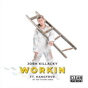 Album Workin (feat. Kangfrvr) from Josh Killacky