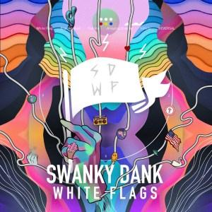 WHITE FLAGS 2019 SWANKY DANK