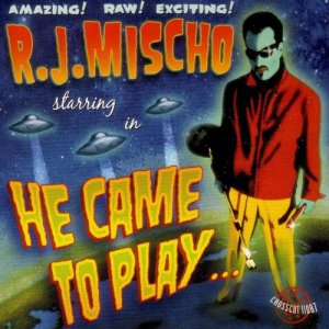 Album He Came to Play from R.J. Mischo