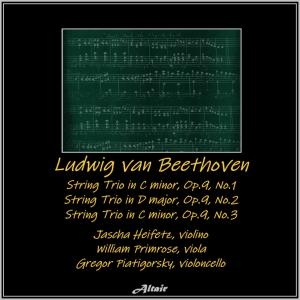 Album Beethoven: String Trio in G Major, Op.9, No.1- String Trio in D Major, Op.9, NO.2 - String Trio in C Minor, Op.9, NO.3 (Live) from Jascha Heifetz