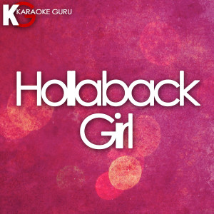 收聽Karaoke Guru的Hollaback Girl (Originally Performed by Gwen Stefani)歌詞歌曲