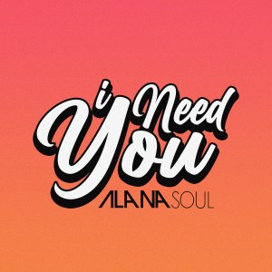 Album I Need You from Alana Soul