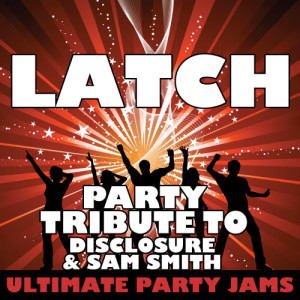 Ultimate Party Jams的專輯Latch (Party Tribute to Disclosure & Sam Smith)