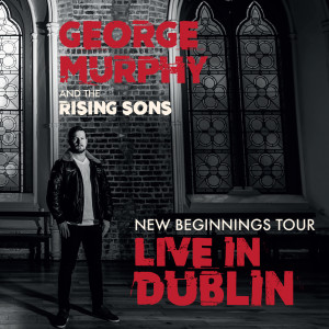 Album The New Beginnings Tour (Live in Dublin) (Explicit) from The Rising Sons