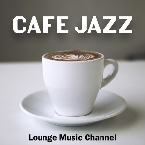 Album Cafe Jazz from Lounge Music Channel