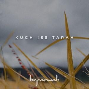 Beparwah的專輯Kuch Iss Tarah - Single