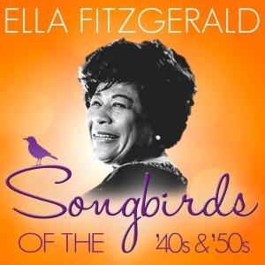 Ella Fitzgerald的專輯Songbirds of the 40's & 50's - Ella Fitzgerald ( 100 Classic Tracks)