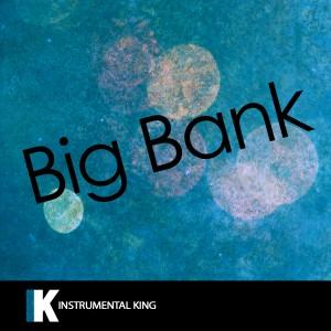 Instrumental King的專輯Big Bank (In the Style of YG feat. 2 Chainz, Big Sean & Nicki Minaj) [Karaoke Version]