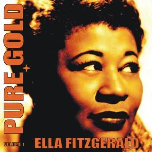 Ella Fitzgerald的專輯Pure Gold - Ella Fitzgerald, Vol. 1