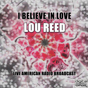 Album I Believe In Love (Live) from Lou Reed