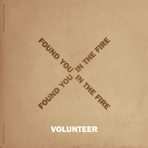 Album Found You in the Fire from Volunteer