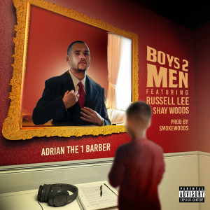 Album Boys 2 Men (feat. Russell Lee & Shay Woods) from Adrian The 1 Barber