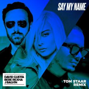 Say My Name (feat. Bebe Rexha & J Balvin) [Tom Staar Remix] 2019 David Guetta; Bebe Rexha; J Balvin