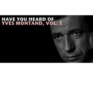 Yves Montand的專輯Have You Heard Of Yves Montand, Vol. 1
