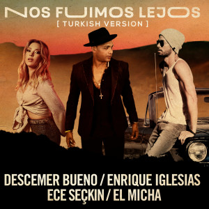 Enrique Iglesias的專輯Nos Fuimos Lejos (Turkish Version)