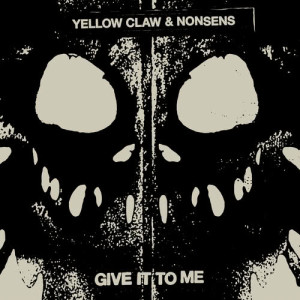 Listen to Give It To Me song with lyrics from Yellow Claw
